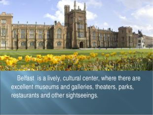 Belfast is a lively, cultural center, where there are excellent museums and g