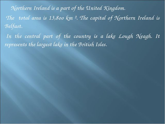 Northern Ireland is a part of the United Kingdom. The total area is 13,8оо k...