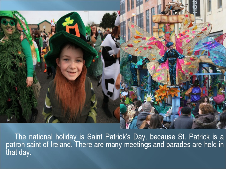 The national holiday is Saint Patrick's Day, because St. Patrick is a patron...