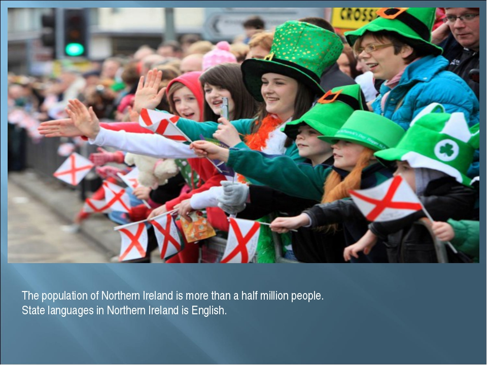 The population of Northern Ireland is more than a half million people. State...