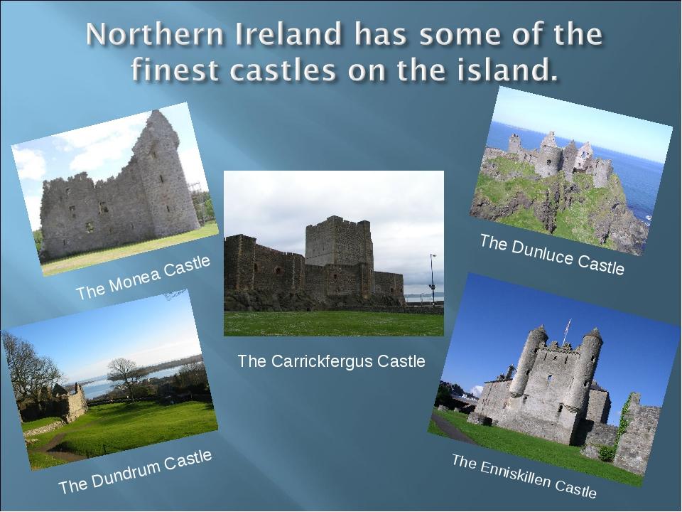 The Monea Castle The Carrickfergus Castle The Dunluce Castle The Enniskillen...