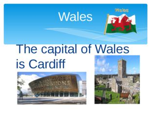 The capital of Wales is Cardiff Wales