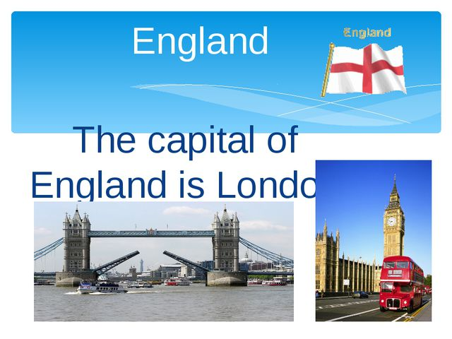The capital of England is London England