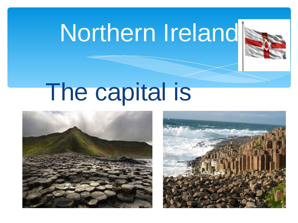 The capital is Belfast Northern Ireland