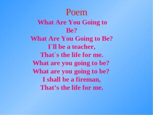 What Are You Going to Be? What Are You Going to Be? I`ll be a teacher, That`