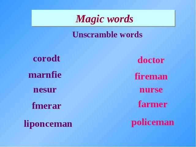 Magic words Unscramble words corodt marnfie nesur policeman nurse fireman fa...