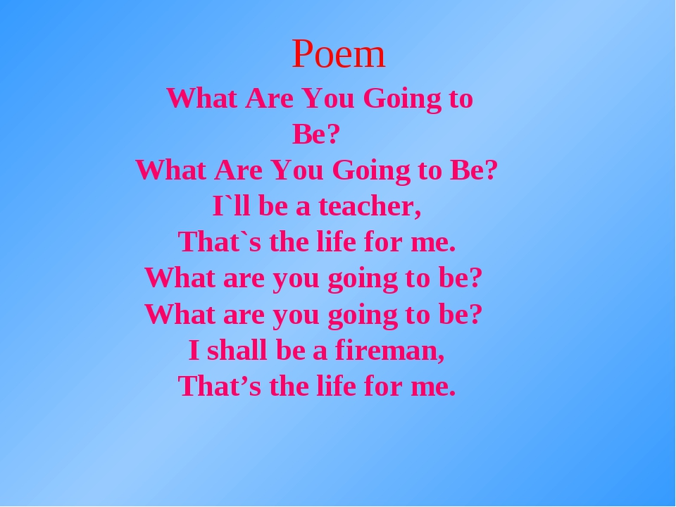 What Are You Going to Be? What Are You Going to Be? I`ll be a teacher, That`...
