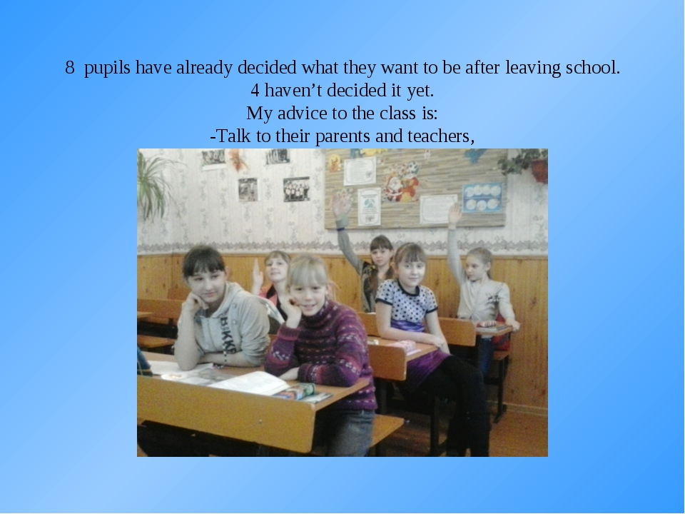 8 pupils have already decided what they want to be after leaving school. 4 h...