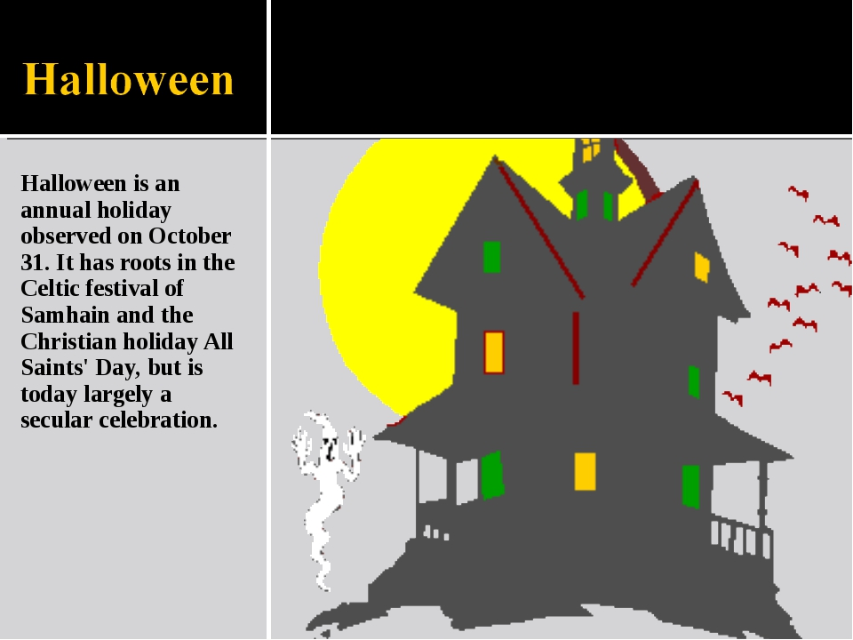 Halloween is an annual holiday observed on October 31. It has roots in the Ce...