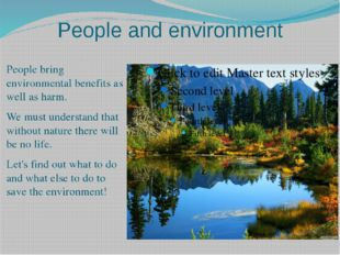 People and environment People bring environmental benefits as well as harm. W