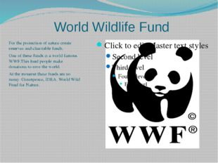 World Wildlife Fund For the protection of nature create reserves and charitab