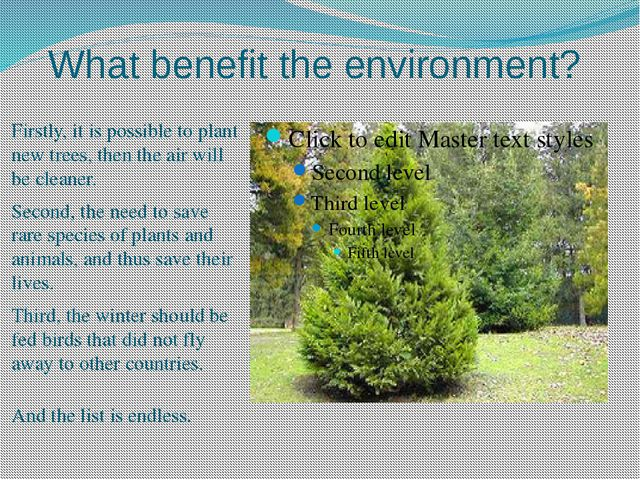 What benefit the environment? Firstly, it is possible to plant new trees, the...