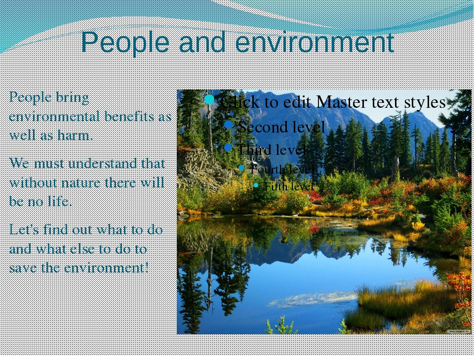People and environment People bring environmental benefits as well as harm. W...