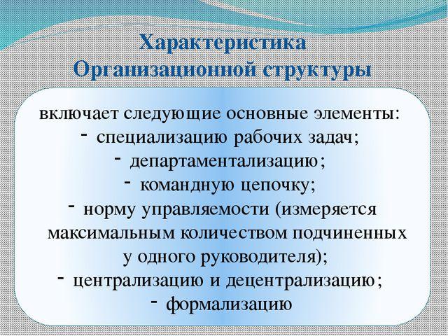 Характеристика Организационной структуры включает следующие основные элементы...