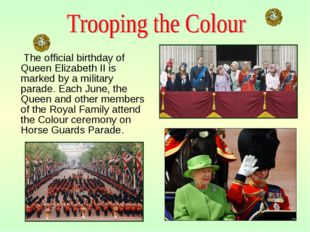 The official birthday of Queen Elizabeth II is marked by a military parade.