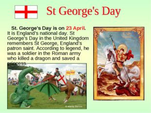 St. George's Day is on 23 April. It is England's national day. St George's D