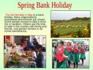 The last Monday in May is a bank holiday. Many organizations, businesses and
