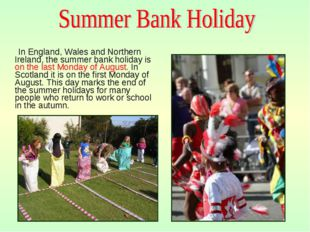 In England, Wales and Northern Ireland, the summer bank holiday is on the la