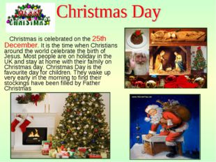 Christmas is celebrated on the 25th December. It is the time when Christians