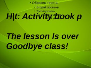 H|t: Activity book p The lesson Is over Goodbye class!