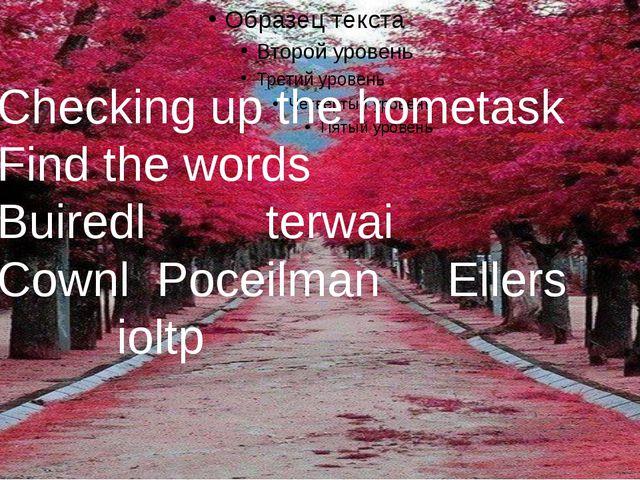 Checking up the hometask Find the words Buiredl terwai Cownl Poceilman Eller...