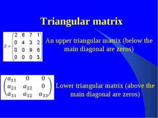 Triangular matrix An upper triangular matrix (below the main diagonal are zer