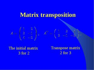 Matrix transposition The initial matrix 3 for 2 Transpose matrix 2 for 3