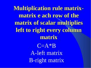 Multiplication rule matrix-matrix e ach row of the matrix of scalar multiplie