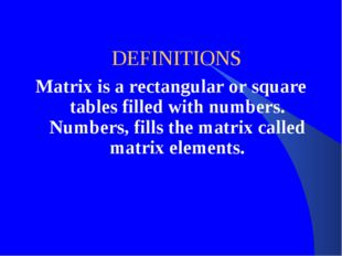 DEFINITIONS Matrix is a rectangular or square tables filled with numbers. Nu