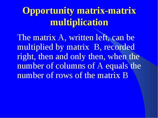 Opportunity matrix-matrix multiplication The matrix A, written left, can be...