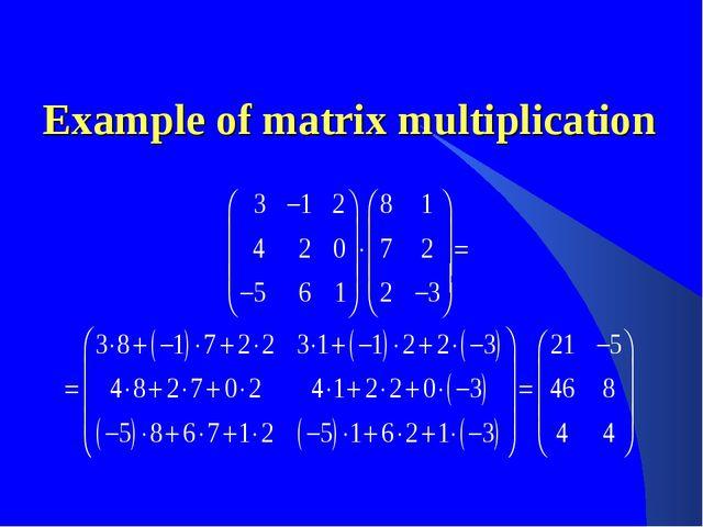 Example of matrix multiplication