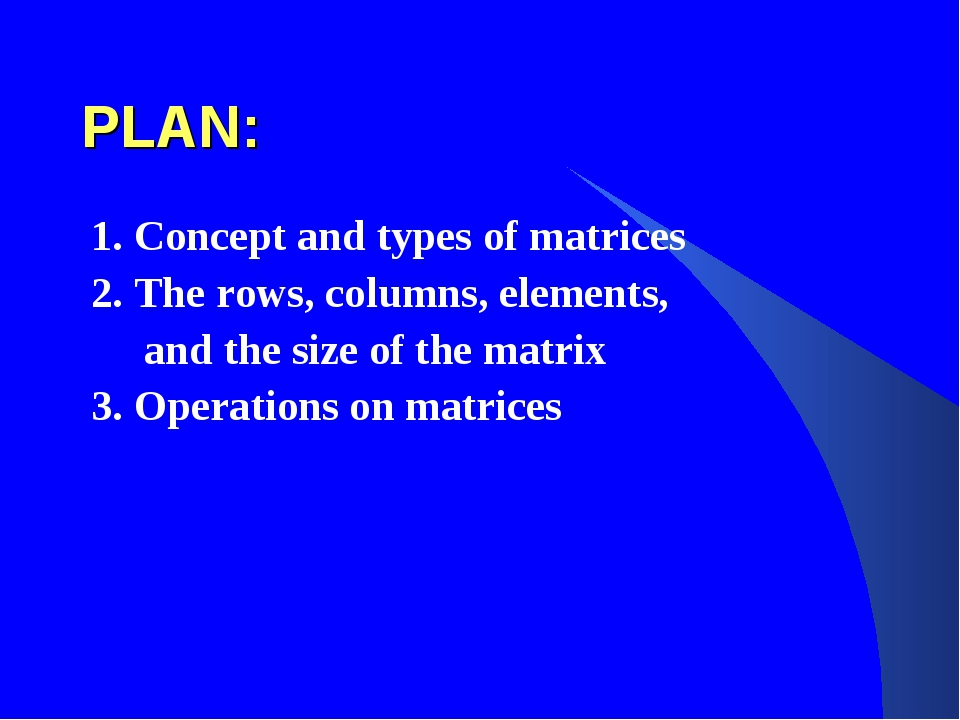 PLAN: 1. Concept and types of matrices 2. Тhe rows, columns, elements,  а...