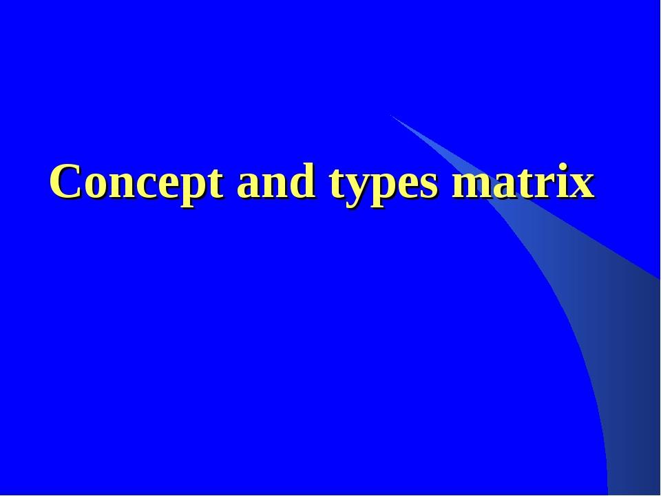 Concept and types matrix