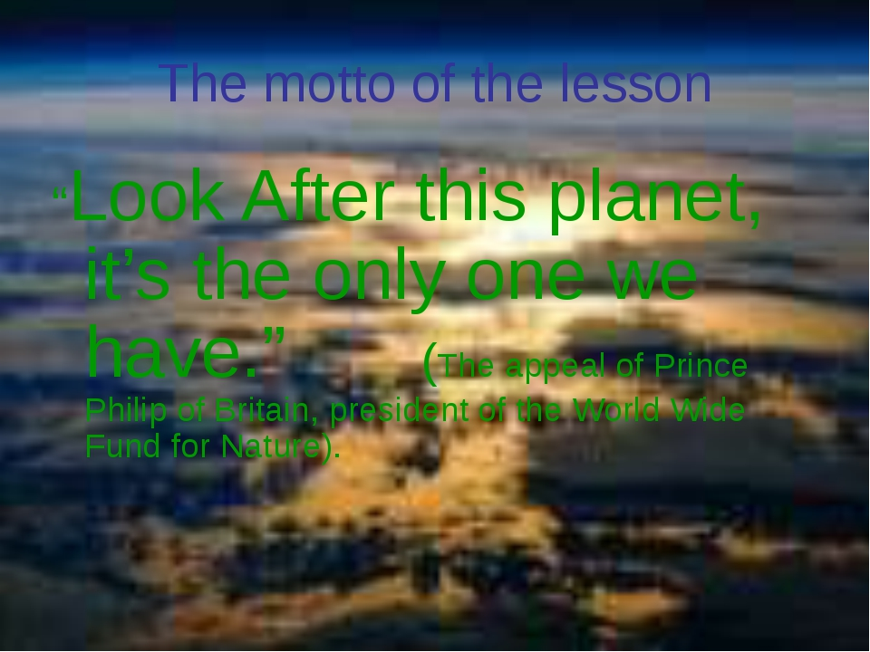 "The motto of the lesson ""Look After this planet, it's the only one we have.""..."