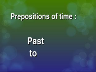 Prepositions of time : Past to