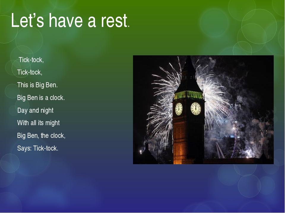 Let's have a rest.  Tick-tock, Tick-tock, This is Big Ben. Big Ben is a cloc...
