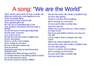 "A song: ""We are the World"" There comes a time when we hear a certain call Whe"