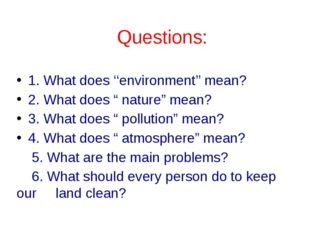 "1. What does ''environment'' mean? 2. What does "" nature"" mean? 3. What does"