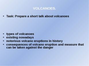 VOLCANOES. Task: Prepare a short talk about volcanoes types of volcanoes exis