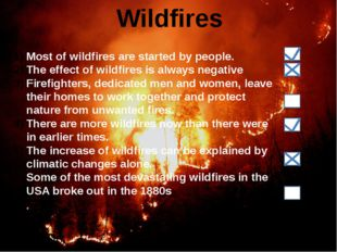 Wildfires Most of wildfires are started by people. The effect of wildfires is