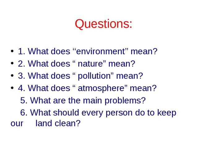 "1. What does ''environment'' mean? 2. What does "" nature"" mean? 3. What does..."
