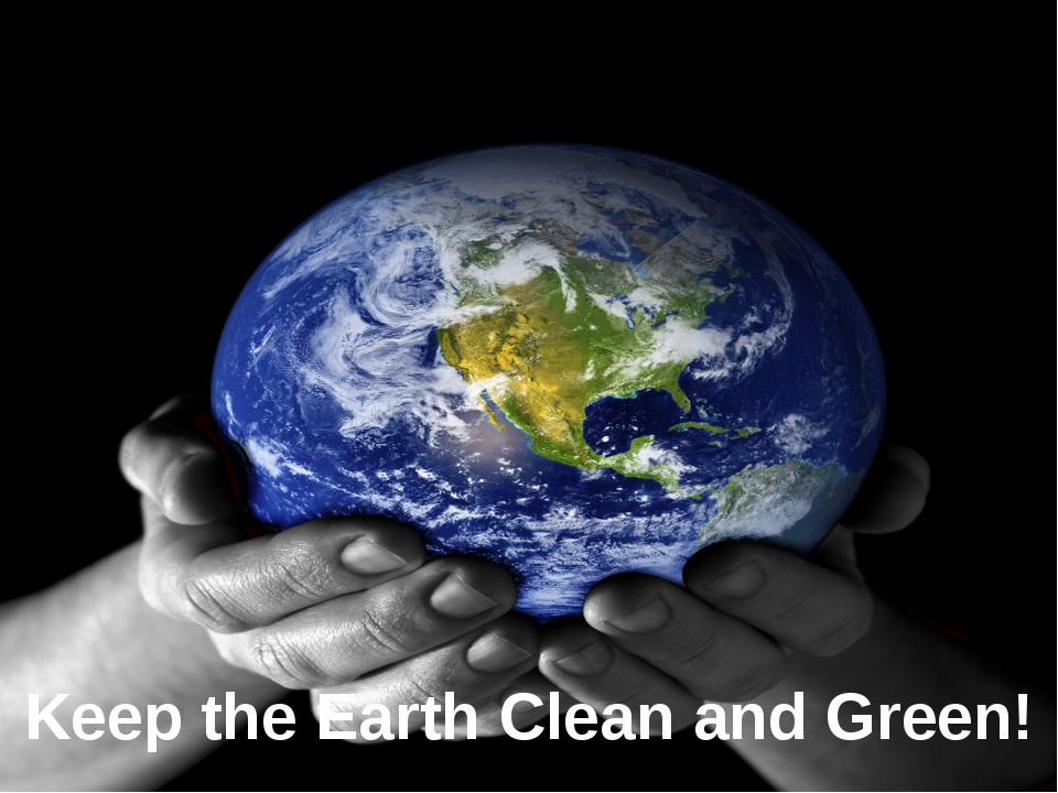 Keep the Earth Clean and Green!