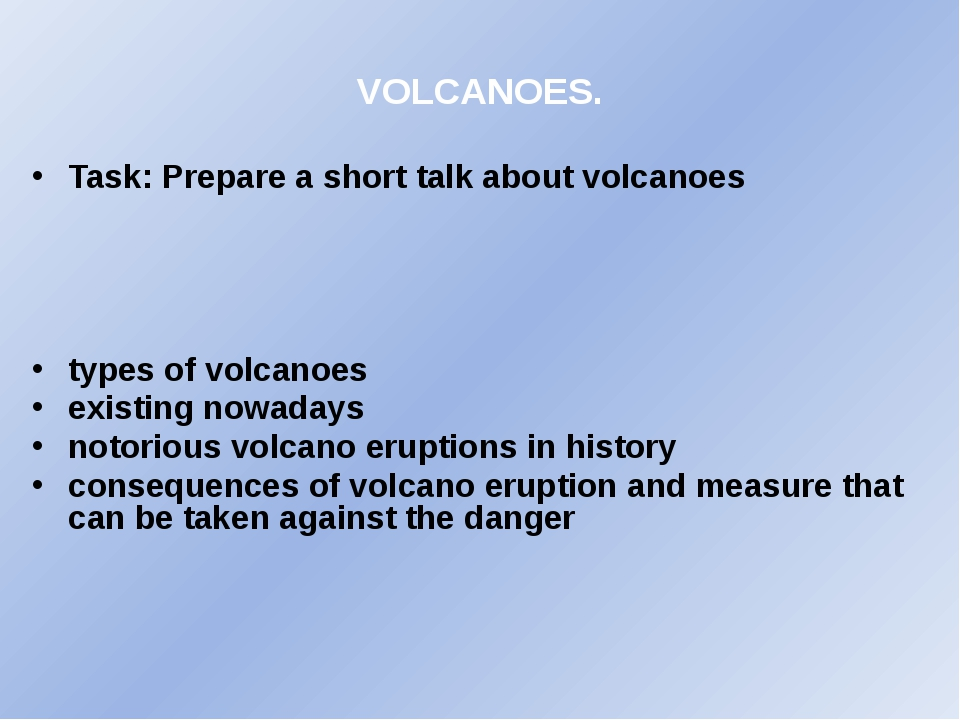 VOLCANOES. Task: Prepare a short talk about volcanoes types of volcanoes exis...