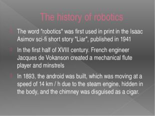 "The history of robotics The word ""robotics"" was first used in print in the Is"