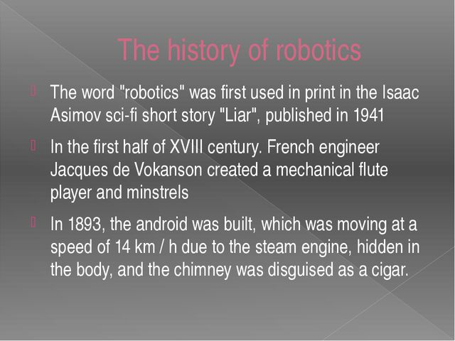 "The history of robotics The word ""robotics"" was first used in print in the Is..."