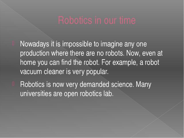 Robotics in our time Nowadays it is impossible to imagine any one production...