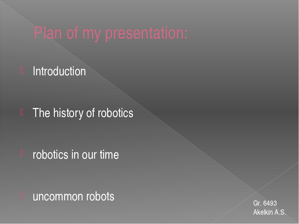 Plan of my presentation: Introduction The history of robotics robotics in our...