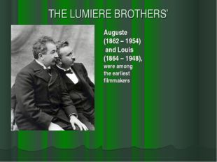 THE LUMIERE BROTHERS' Auguste (1862 – 1954) and Louis (1864 – 1948), were amo
