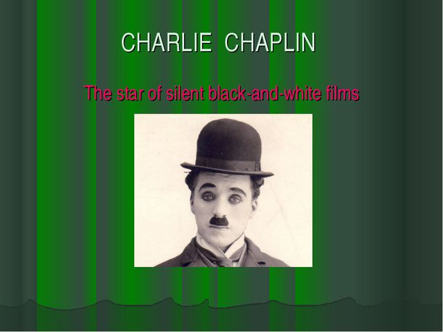 CHARLIE CHAPLIN The star of silent black-and-white films