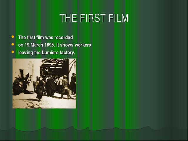 THE FIRST FILM The first film was recorded on 19 March 1895. It shows workers...